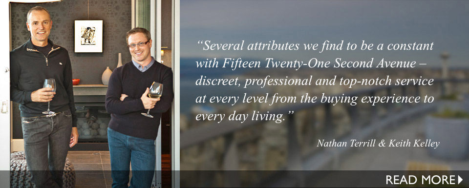 Several attributes we find to be a constant with Fifteen Twenty-One Second Avenue – discreet, professional and top-notch service at every level from the buying experience to every day living.
