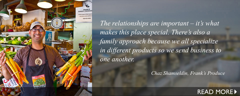 The relationships are important – it's what makes this place special. There's also a family approach because we all specialize in different products so we send business to one another.