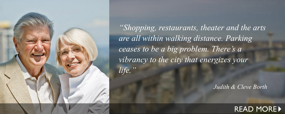 Shopping, restaurants, theater and the arts are all within walking distance. Parking ceases to be a big problem. There's a vibrancy to the city that energizes your life.